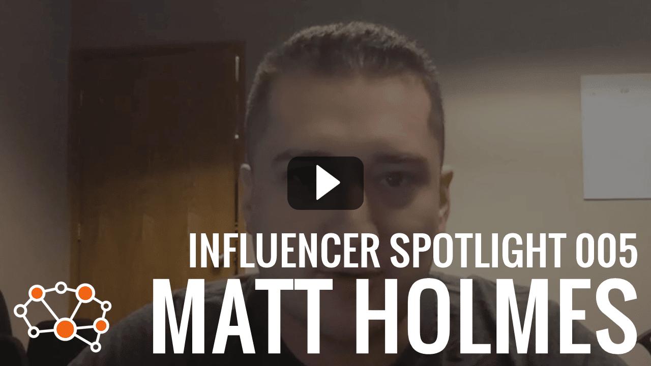 MATT HOLMES Influencer Spotlight
