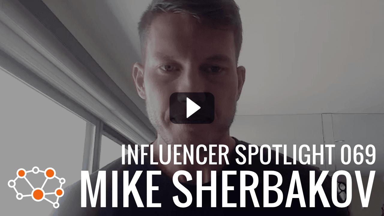 MIKE SHERBAKOV Influencer Spotlight